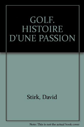 GOLF. HISTOIRE D'UNE PASSION par David Stirk