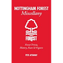 Nottingham Forest Miscellany: Forest Trivia, History, Facts & Stats