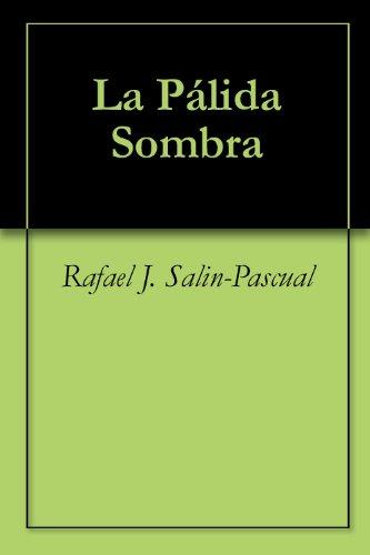 La Pálida Sombra (Spanish Edition)