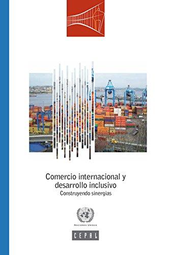 Comercio internacional y desarrollo inclusivo: construyendo sinergias por Comisión Económica para América Latina y el Caribe (CEPAL)