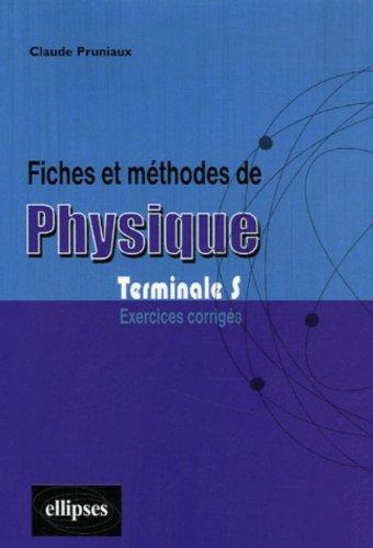 Fiches et méthodes de physique Terminale S : Exercices corrigés par Claude Pruniaux