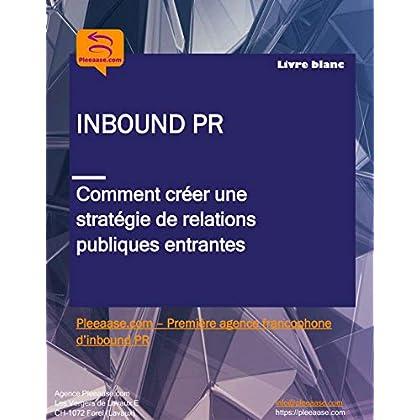 Inbound PR - Comment créer une stratégie de communication entrante: Livre blanc (Livre blanc série Pleeaase.com)