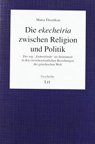 """Die ekecheiria zwischen Religion und Politik: Der sog. """"Gottesfriede"""" als Instrument in den zwischenstaatlichen Beziehungen der griechischen Welt"""