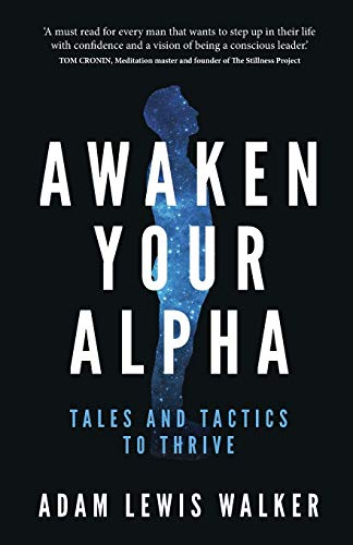 Awaken Your Alpha: Tales and Tactics to Thrive
