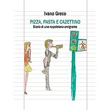 Pizza, pasta e cazettino: Diario di una napoletana emigrante