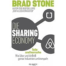 Die Sharing-Economy: Teile und herrsche - Wie Uber und AirBnB ganze Industrien umkrempeln (German Edition)