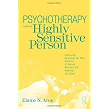 Psychotherapy and the Highly Sensitive Person by Elaine N. Aron (2010-07-06)