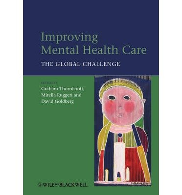 [(Improving Mental Health Care: The Global Challenge)] [Author: Graham Thornicroft] published on (September, 2013)