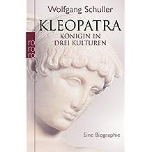 Kleopatra: Königin in drei Kulturen - Eine Biographie