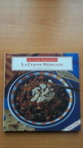 LA CUISINE D'AUJOURD'HUI : LA CUISINE MEXICAINE par Rosemary WADEY
