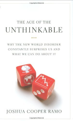 The Age of the Unthinkable: Why the New World Disorder Constantly Surprises Us And What We Can Do About It by Joshua Cooper Ramo (2009-03-23)