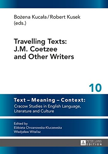 Travelling Texts: J.M. Coetzee and Other Writers (Text – Meaning – Context: Cracow Studies in English Language, Literature and Culture, Band 10)