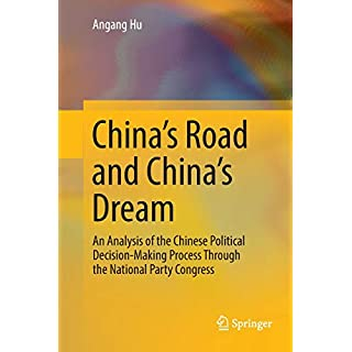 China's Road and China's Dream: An Analysis of the Chinese Political Decision-Making Process Through the National Party Congress