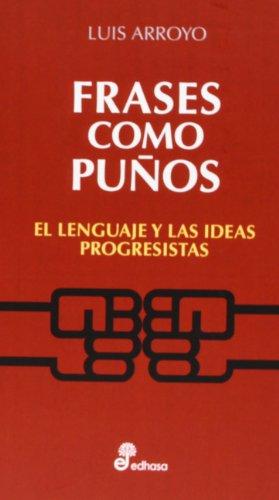 Frases como puños: El lenguaje y las ideas progresistas (Otras obras)