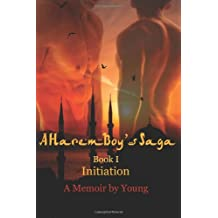 A Harem Boy's Saga - I - Initiation; a memoir by Young (revised edition): 1