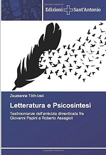 Letteratura e Psicosintesi: Testimonianze dell'amicizia dimenticata fra Giovanni Papini e Roberto Assagioli