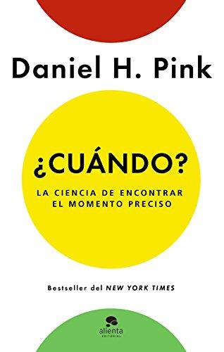 ¿Cuándo?: La ciencia de encontrar el momento preciso por Daniel H. Pink
