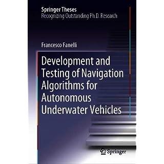 Development and Testing of Navigation Algorithms for Autonomous Underwater Vehicles (Springer Theses)