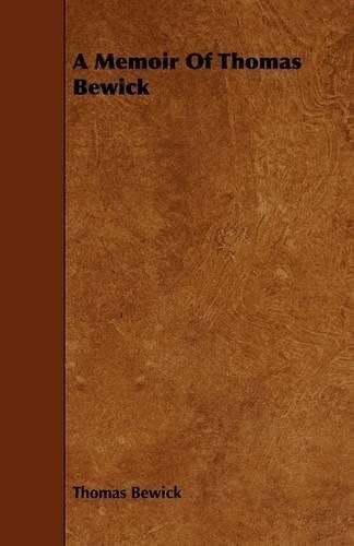 A Memoir of Thomas Bewick by Thomas Bewick (2009-04-14)