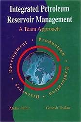 Integrated Petroleum Reservoir Management: A Team Approach by Abdus Satter (1994-01-01)