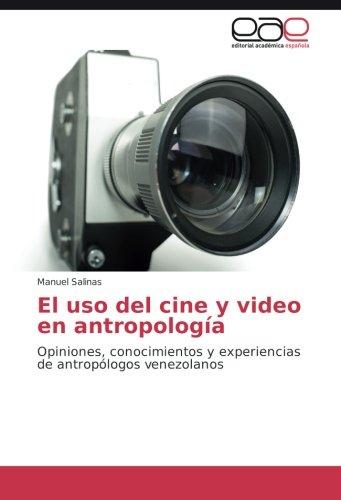 El uso del cine y video en antropología: Opiniones, conocimientos y experiencias de antropólogos venezolanos