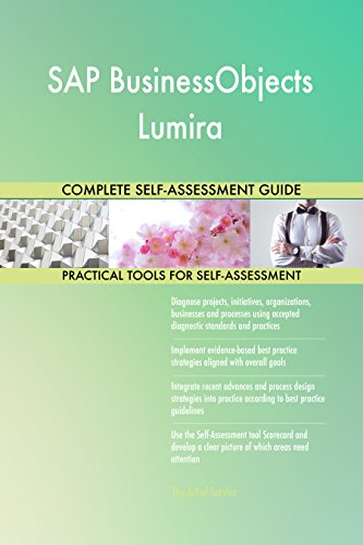 SAP BusinessObjects Lumira All-Inclusive Self-Assessment - More than 710 Success Criteria, Instant Visual Insights, Comprehensive Spreadsheet Dashboard, Auto-Prioritized for Quick Results
