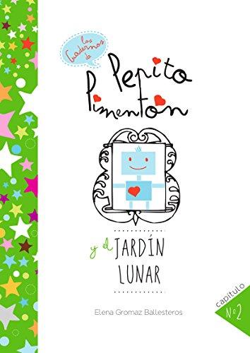 Pepito Pimentón  y el jardín lunar: Cuentos infantiles para niños de 2 a 5 años (Los cuadernos de Pepito Pimentón) por Elena Gromaz Ballesteros