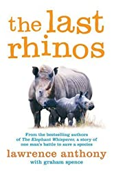 [(The Last Rhinos)] [ By (author) Lawrence Anthony, By (author) Graham Spence ] [March, 2013]