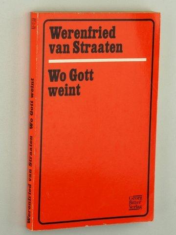 Straaten, Werenfried van: Wo Gott weint. 111. - 160 Tsd. Recklinghausen, Bitter, 1969. Kl.-8°. 206 S. kart. (ISBN 3-7903-0012-8) (206 Van)