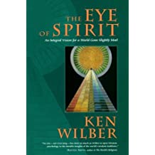 The Eye of Spirit: An Integral Vision for a World Gone Slightly Mad by Ken Wilber (1998-02-01)