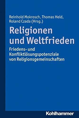 Religionen und Weltfrieden: Friedens- und Konfliktlösungspotenziale von Religionsgemeinschaften