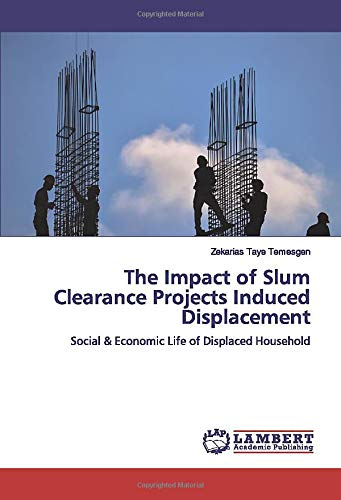 The Impact of Slum Clearance Projects Induced Displacement: Social & Economic Life of Displaced Household - Amazon Clearance