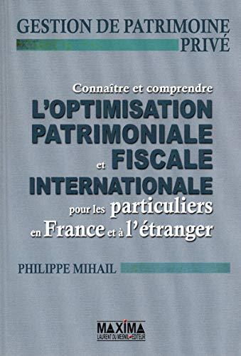 Connaître et comprendre l'optimisation patrimoniale et fiscale internationale pour les particuliers par Philippe Mihail