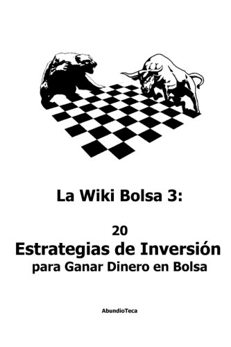 La Wiki Bolsa 3: 20 Estrategias de Inversion para Ganar Dinero en Bolsa: Volume 3 (Stock Market and Moetary Encyclopedia)