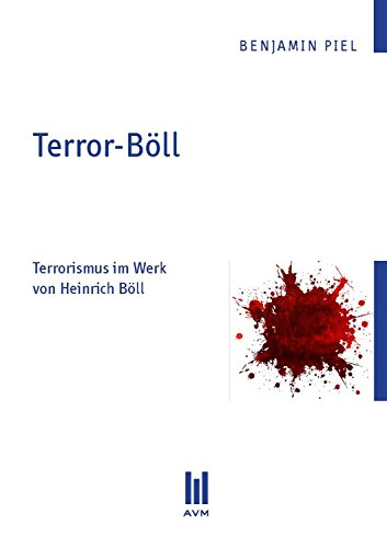 Terror-Böll: Terrorismus im Werk von Heinrich Böll