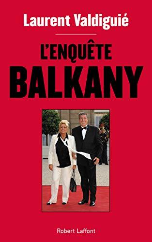 L'Enquête Balkany par Laurent VALDIGUIÉ