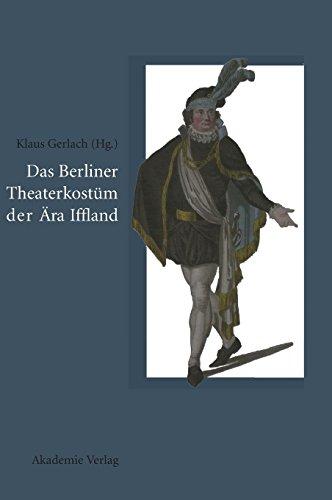 Das Berliner Theaterkostüm der Ära Iffland: August Wilhelm Iffland als Theaterdirektor, Schauspieler und ()