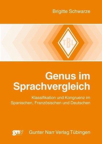 Genus im Sprachvergleich: Klassifikation und Kongruenz im Spanischen, Französischen und Deutschen (Tübinger Beiträge zur Linguistik)