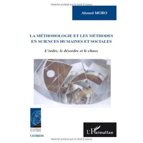 La méthodologie et les méthodes en sciences humaines et sociales : L'ordre, le désordre et le chaos de Ahmed Moro (17 novembre 2009) Broché