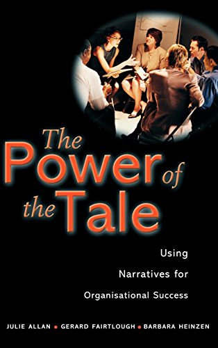 The Power of the Tale: Using Narratives for Organisational Success (Business)