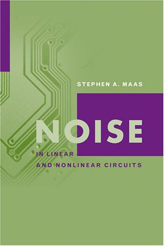 Noise In Linear And Nonlinear Circuits (Artech House Microwave Library) by Stephen Maas (2005-08-31)