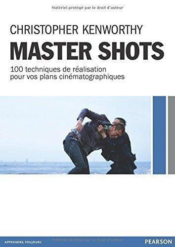Master Shots : 100 techniques de ralisation pour vos plans cinmatographiques de Chris Kenworthy (20 mars 2014) Broch