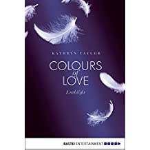Colours of Love - Entblößt: Roman