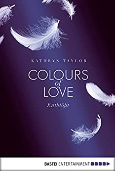 Colours of Love - Entblößt: Roman (German Edition) by [Taylor, Kathryn]
