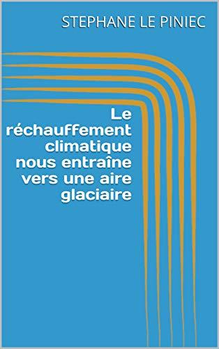 Couverture du livre Le réchauffement climatique nous entraîne vers une aire glaciaire