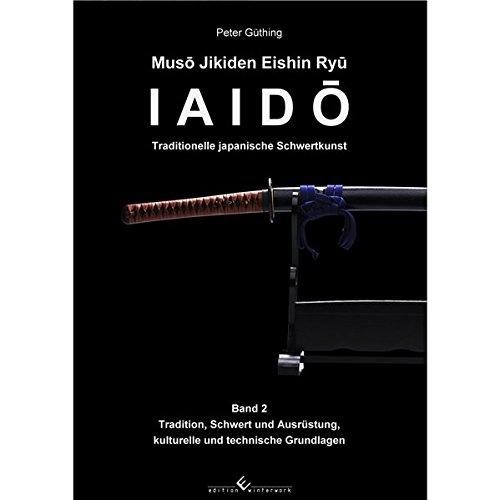 Iaido - Traditionelle japanische Schwertkunst Band 2: Muso Jikiden Eishin Ryu: Tradition, Schwert und Ausrüstung, kulturelle und technische Grundlagen (Hilfe Rufen-linie)