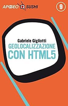 Geolocalizzazione con HTML5 di [Gigliotti, Gabriele]