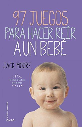 97 juegos para hacer reír a un bebé: El libro más feliz del mundo por Jack Moore