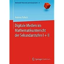 Digitale Medien im Mathematikunterricht der Sekundarstufen I + II (Mathematik Primarstufe und Sekundarstufe I + II)
