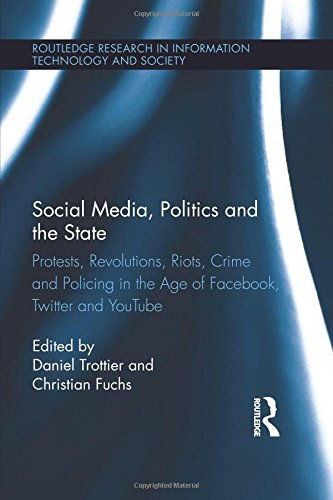 Social Media, Politics and the State (Routledge Research in Information Technology and Society)